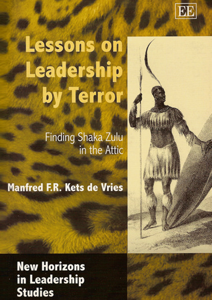 Lessons on Leadership by Terror: Finding a Shaka Zulu in the Attic