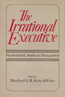 The Irrational Executive: Psychoanalytic Explorations in Management